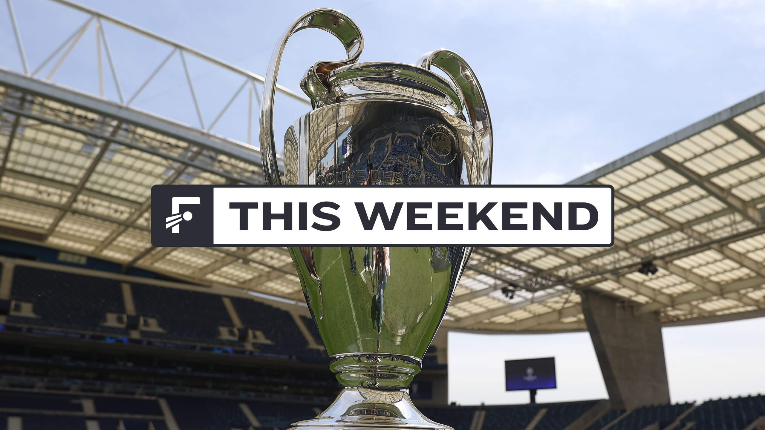 This Weekend: Champions League Final and more!